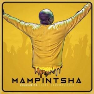 Mampintsha - Phakamisa ft CampMasters